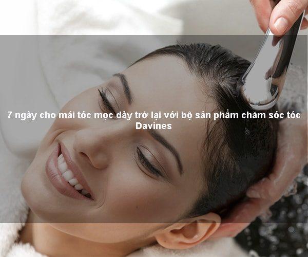 7 ngày cho mái tóc mọc dày trở lại với bộ sản phẩm chăm sóc tóc Davines